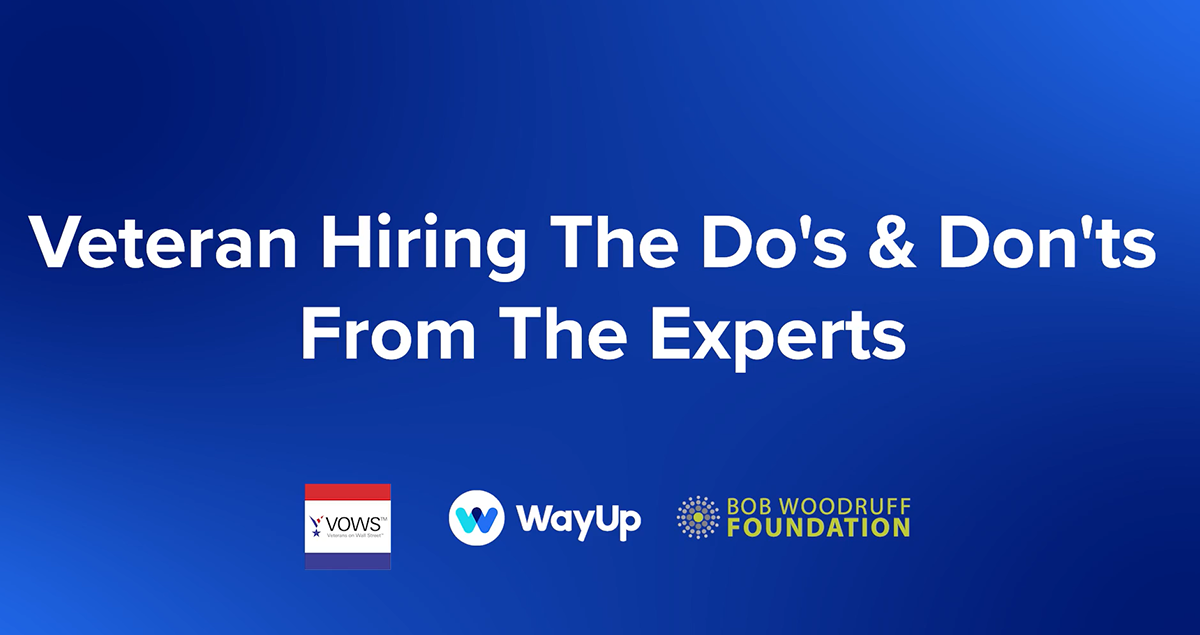 WayUp, BWF, & VOWS present Veteran Hiring: The Do's & Don'ts From The Experts